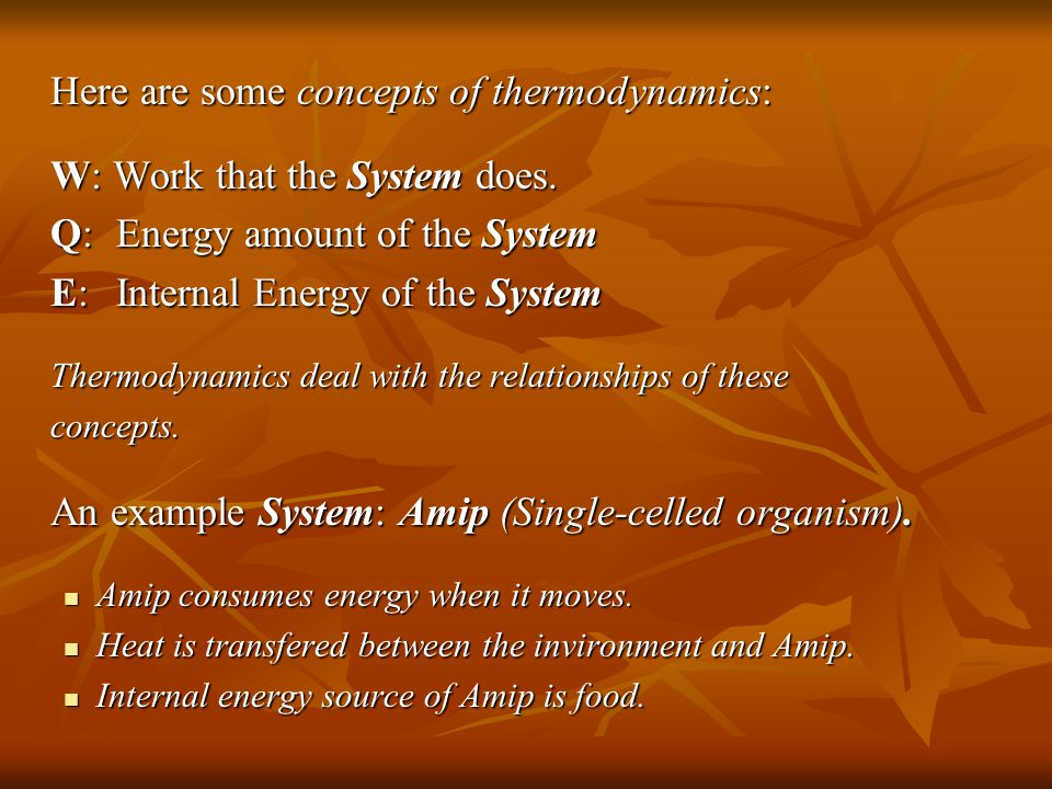 Here are some concepts of thermodynamics: W: Work that the System does.