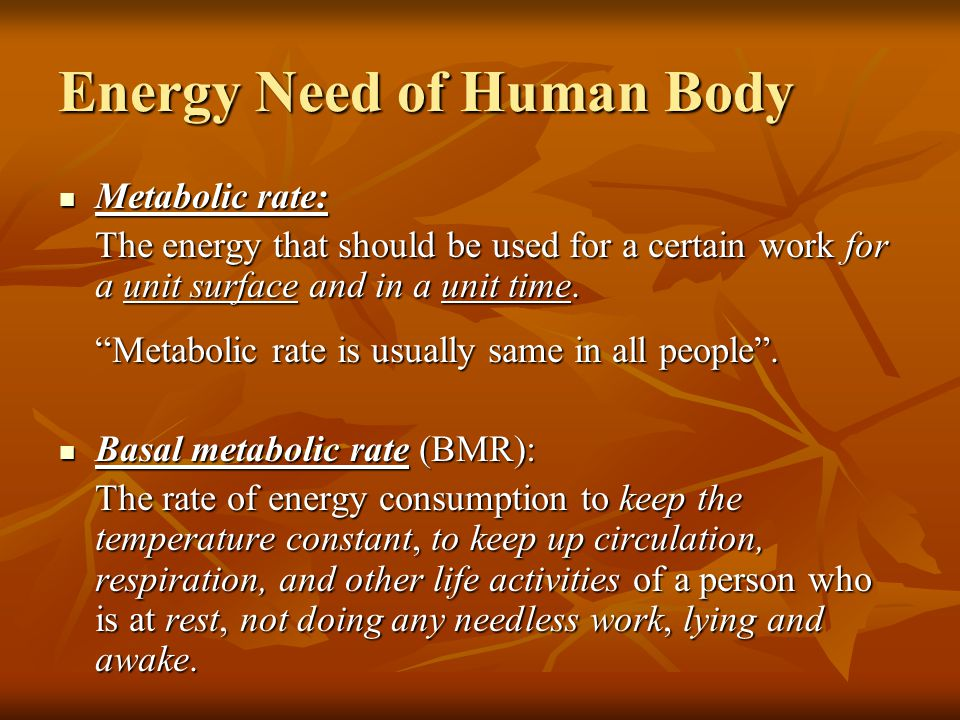 Energy Need of Human Body Metabolic rate: Metabolic rate: The energy that should be used for a certain work for a unit surface and in a unit time.