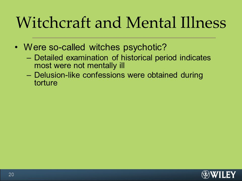 Witchcraft and Mental Illness Were so-called witches psychotic? –Detailed examination of historical period indicates most were not mentally ill –Delus