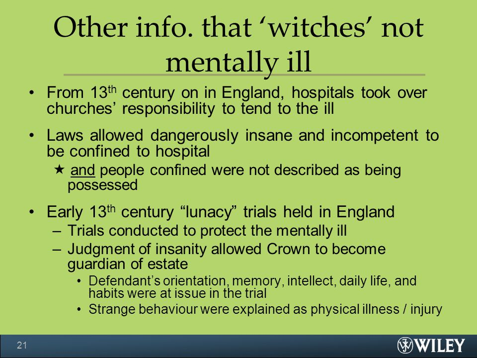 Other info. that 'witches' not mentally ill From 13 th century on in England, hospitals took over churches' responsibility to tend to the ill Laws all