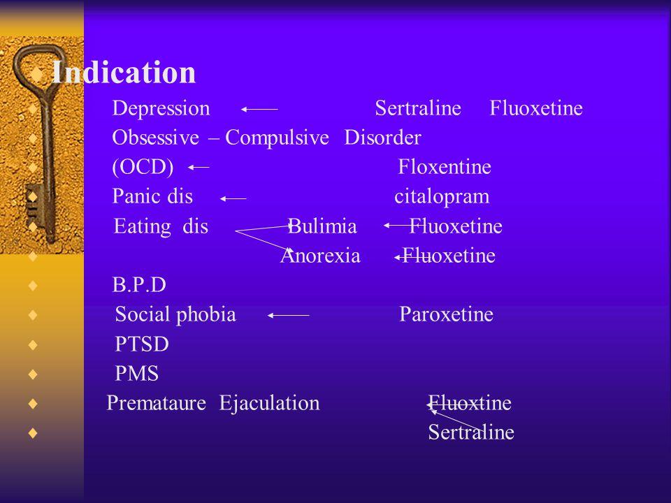  SSRIs Fluoxetine  Fluvoxamine  Paroxetine  Sertraline  Citalopram  Escitalopram