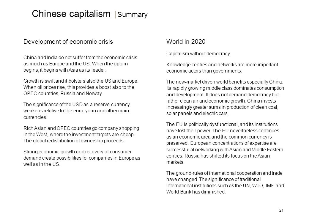 21 Development of economic crisis China and India do not suffer from the economic crisis as much as Europe and the US.