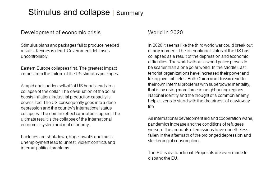 37 Development of economic crisis Stimulus plans and packages fail to produce needed results.