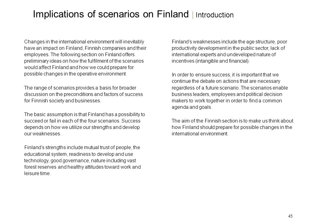 45 Changes in the international environment will inevitably have an impact on Finland, Finnish companies and their employees. The following section on