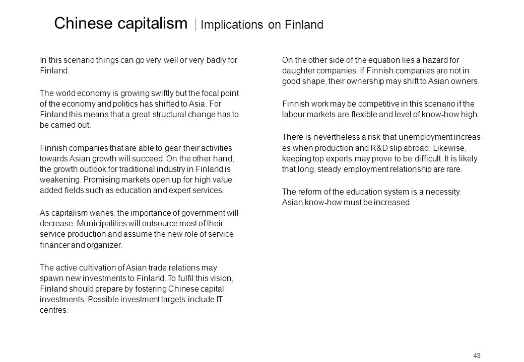 48 In this scenario things can go very well or very badly for Finland. The world economy is growing swiftly but the focal point of the economy and pol