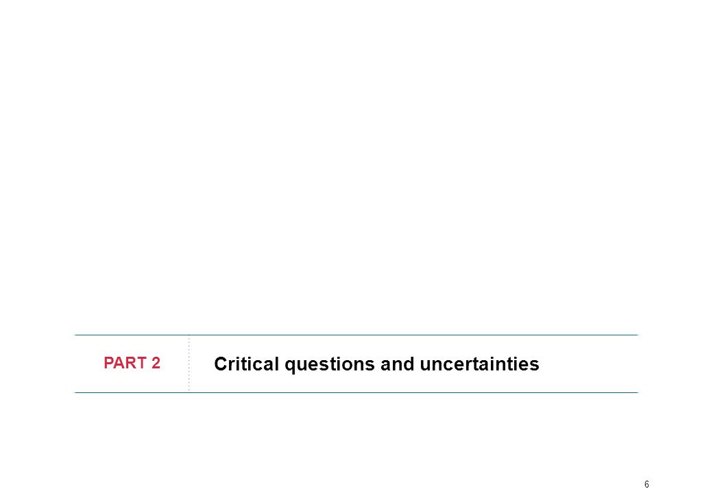6 PART 2 Critical questions and uncertainties