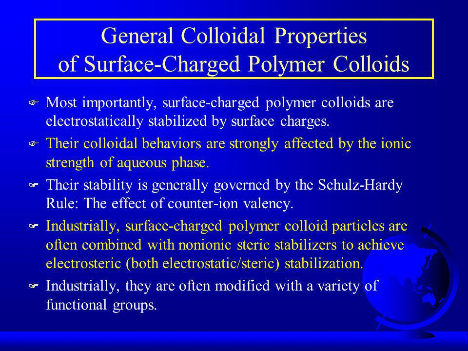 General Colloidal Properties of Surface-Charged Polymer Colloids F Most importantly, surface-charged polymer colloids are electrostatically stabilized by surface charges.