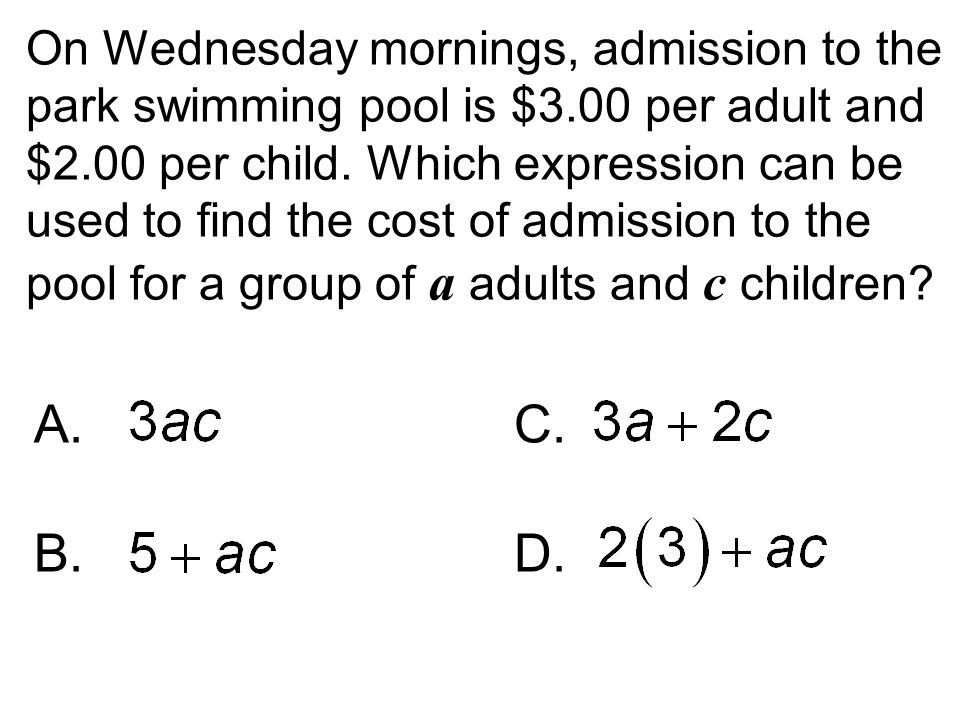 On Wednesday mornings, admission to the park swimming pool is $3.00 per adult and $2.00 per child. Which expression can be used to find the cost of ad