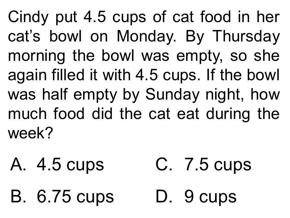 Cindy put 4.5 cups of cat food in her cat's bowl on Monday. By Thursday morning the bowl was empty, so she again filled it with 4.5 cups. If the bowl
