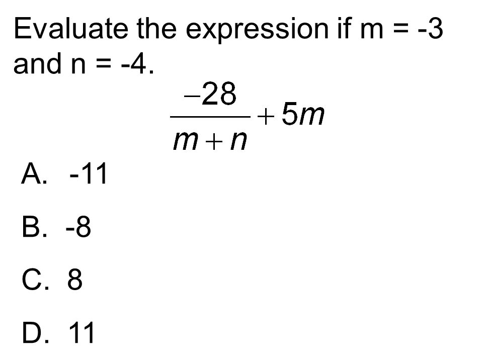 Evaluate the expression if m = -3 and n = -4. A.-11 B. -8 C. 8 D. 11