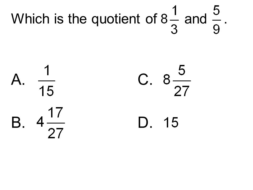 Which is the quotient of and. A. C. B. D.