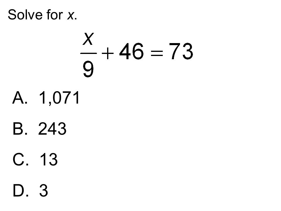 Solve for x. A. 1,071 B. 243 C. 13 D. 3