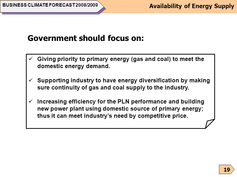 19 Giving priority to primary energy (gas and coal) to meet the domestic energy demand. Supporting industry to have energy diversification by making s