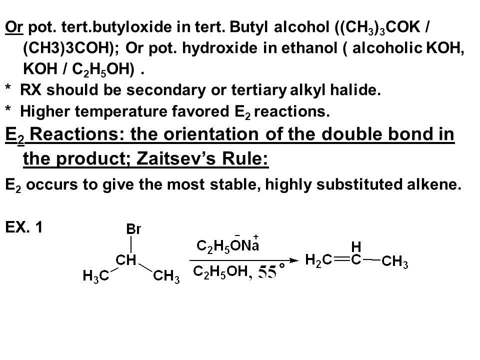 Or pot. tert.butyloxide in tert. Butyl alcohol ((CH 3 ) 3 COK / (CH3)3COH); Or pot. hydroxide in ethanol ( alcoholic KOH, KOH / C 2 H 5 OH). * RX shou