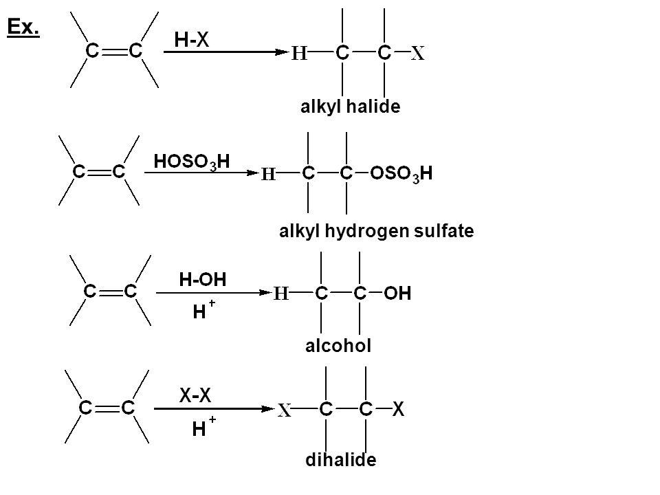 Ex. alkyl halide alkyl hydrogen sulfate dihalide alcohol