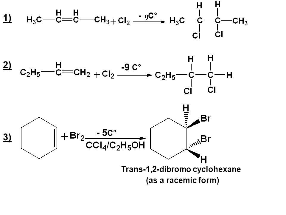 1) 2) 3) C° -9 C° Trans-1,2-dibromo cyclohexane - 5 C° (as a racemic form)