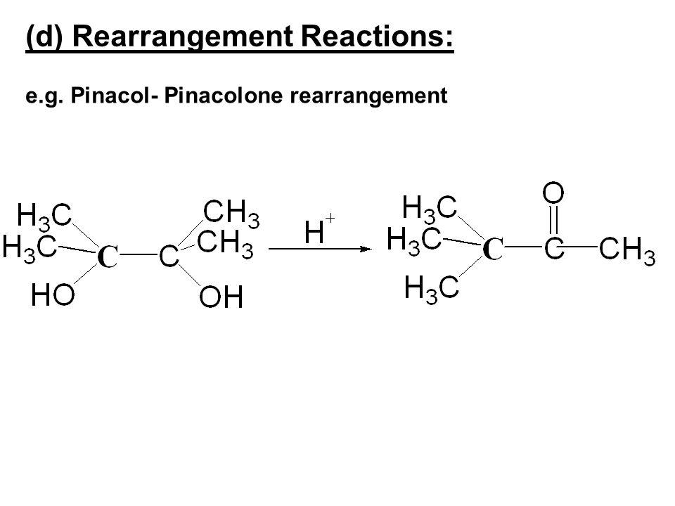 (d) Rearrangement Reactions: e.g. Pinacol- Pinacolone rearrangement