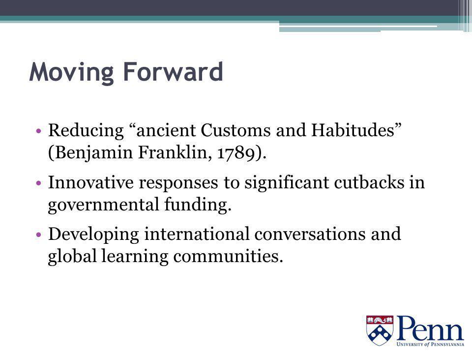 Moving Forward Reducing ancient Customs and Habitudes (Benjamin Franklin, 1789).