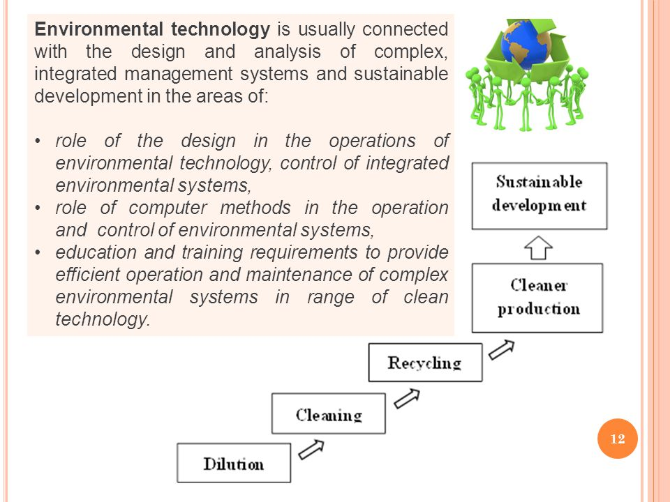 12 Environmental technology is usually connected with the design and analysis of complex, integrated management systems and sustainable development in