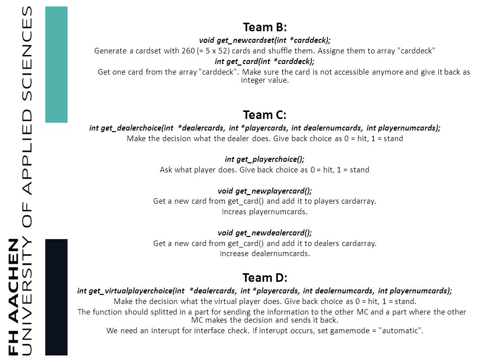 Team B: void get_newcardset(int *carddeck); Generate a cardset with 260 (= 5 x 52) cards and shuffle them.