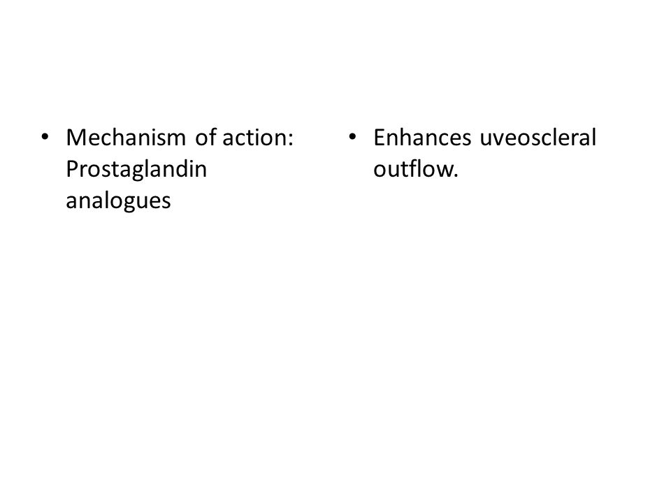 Mechanism of action: Prostaglandin analogues Enhances uveoscleral outflow.