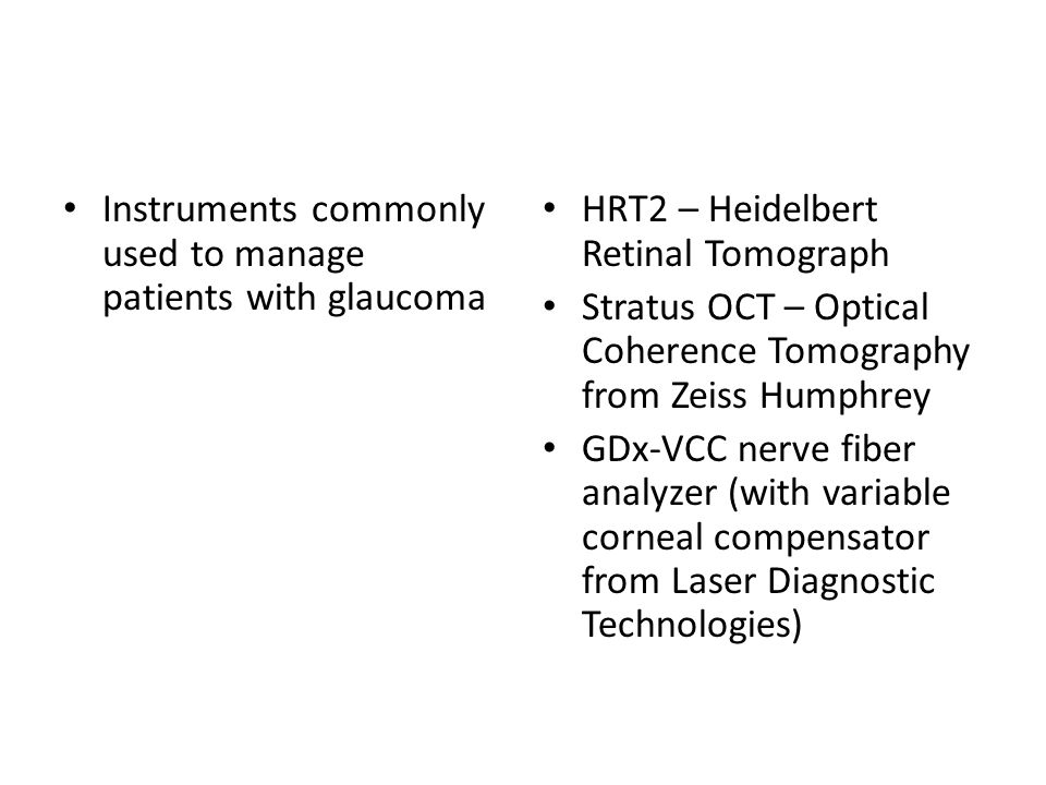 Instruments commonly used to manage patients with glaucoma HRT2 – Heidelbert Retinal Tomograph Stratus OCT – Optical Coherence Tomography from Zeiss H