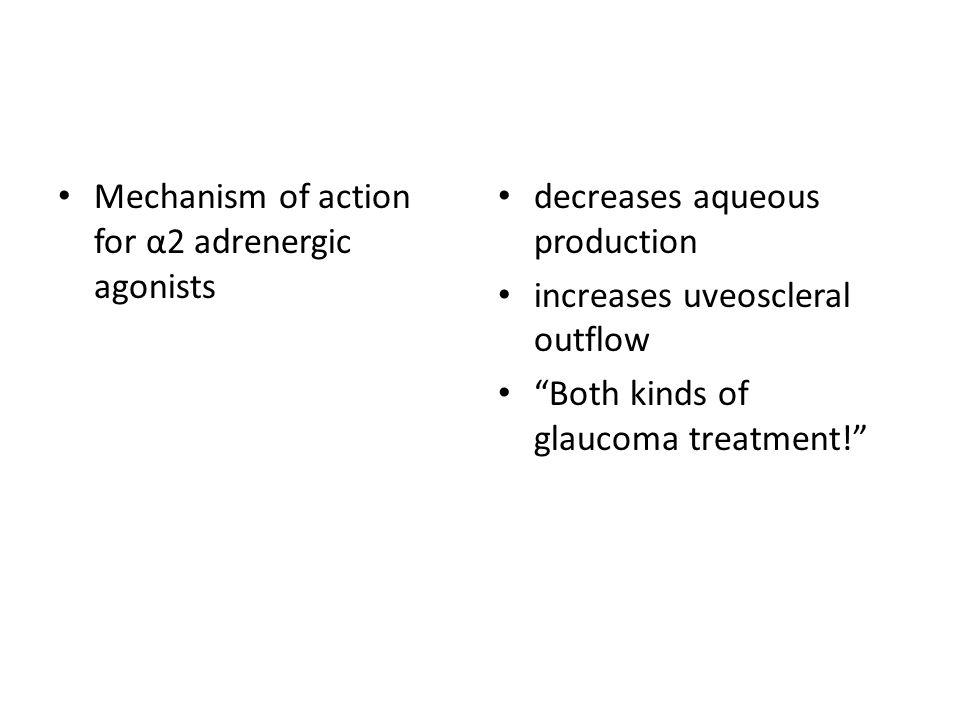 Mechanism of action for α2 adrenergic agonists decreases aqueous production increases uveoscleral outflow Both kinds of glaucoma treatment!