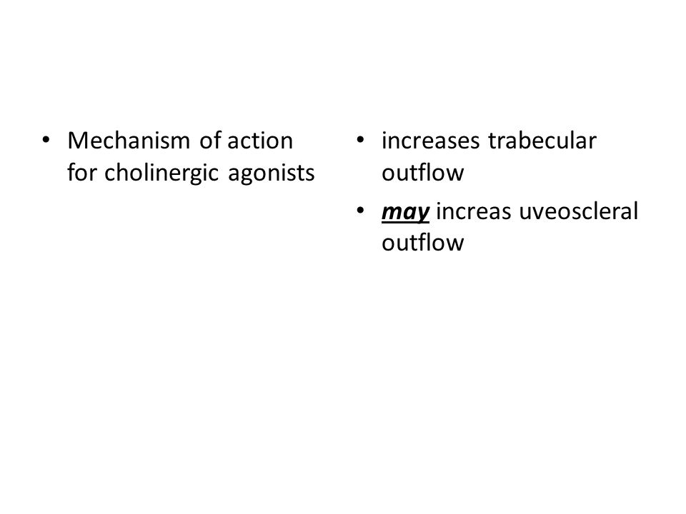 Mechanism of action for cholinergic agonists increases trabecular outflow may increas uveoscleral outflow