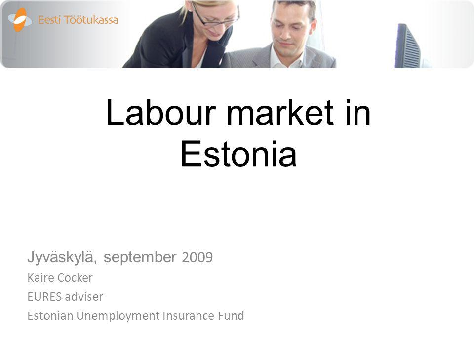 Labour market in Estonia Jyväskylä, september 2009 Kaire Cocker EURES adviser Estonian Unemployment Insurance Fund
