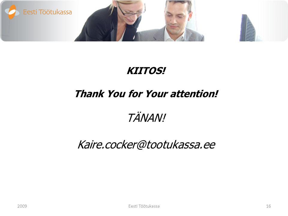 KIITOS! Thank You for Your attention! TÄNAN! Kaire.cocker@tootukassa.ee 200916Eesti Töötukassa
