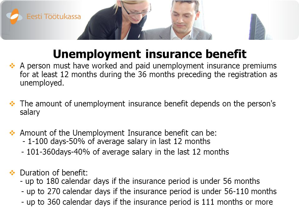 Unemployment insurance benefit  A person must have worked and paid unemployment insurance premiums for at least 12 months during the 36 months preceding the registration as unemployed.