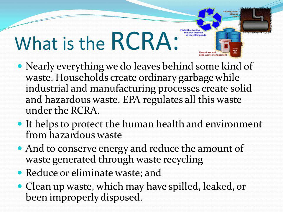 What is the RCRA: Nearly everything we do leaves behind some kind of waste.