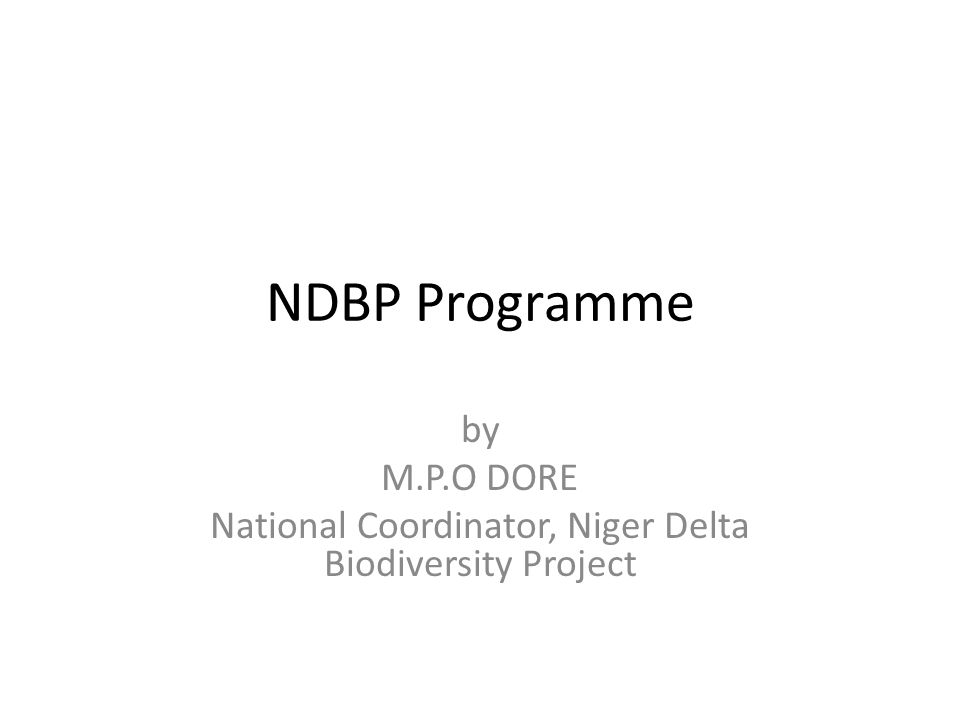 NDBP Programme by M.P.O DORE National Coordinator, Niger Delta Biodiversity Project