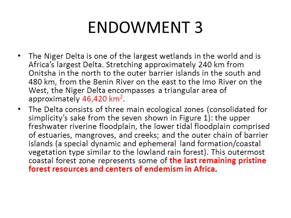 ENDOWMENT 3 The Niger Delta is one of the largest wetlands in the world and isAfrica's largest Delta. Stretching approximately 240 km fromOnitsha in t