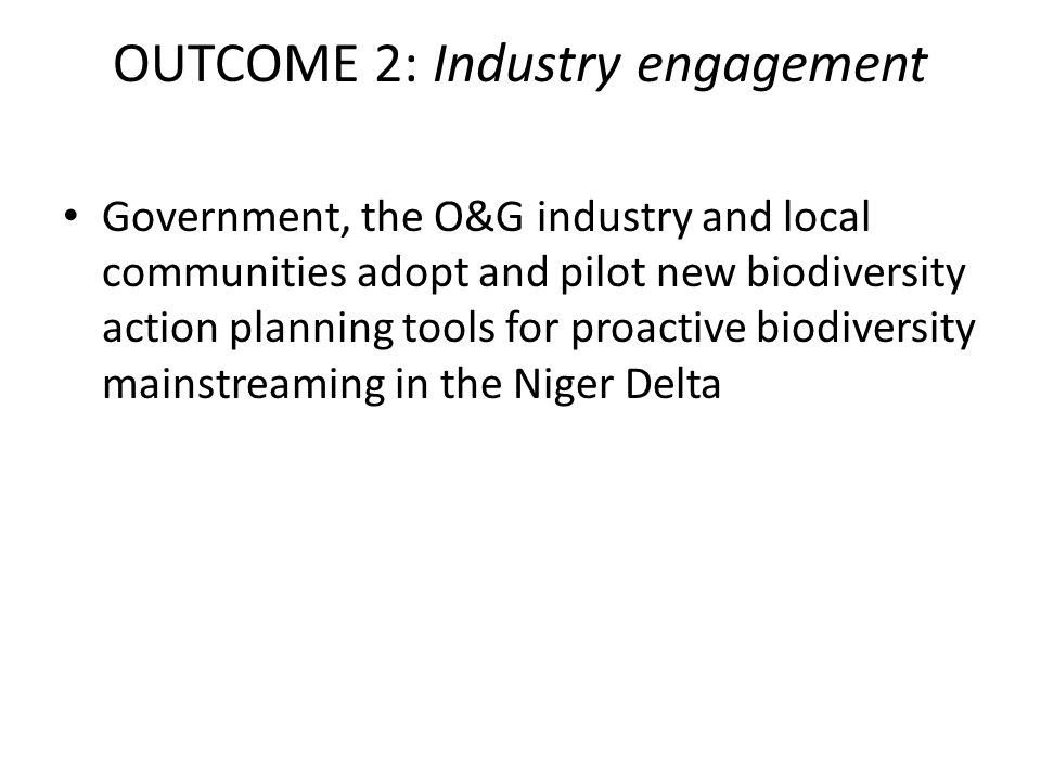 OUTCOME 3: Funding for Biodiversity Conservation in Niger Delta Stakeholders support long-term biodiversity management and the use of these new tools in the Niger Delta by capitalizing the Niger Delta Biodiversity Trust with a collaborative engagement mechanism for local communities, O&G companies and Government at its core.
