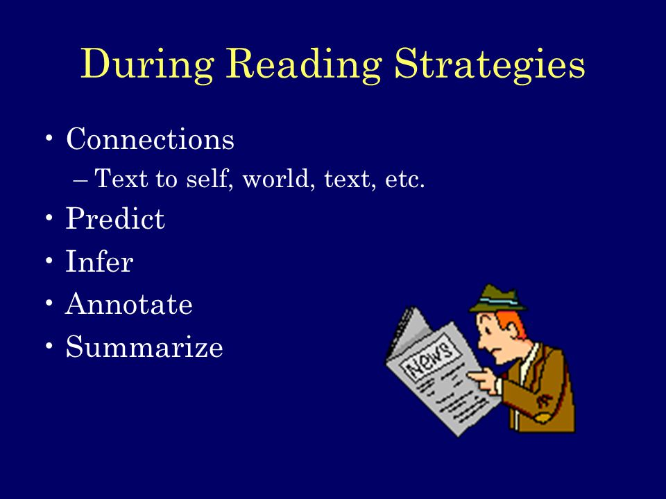 During Reading Strategies Connections –Text to self, world, text, etc.