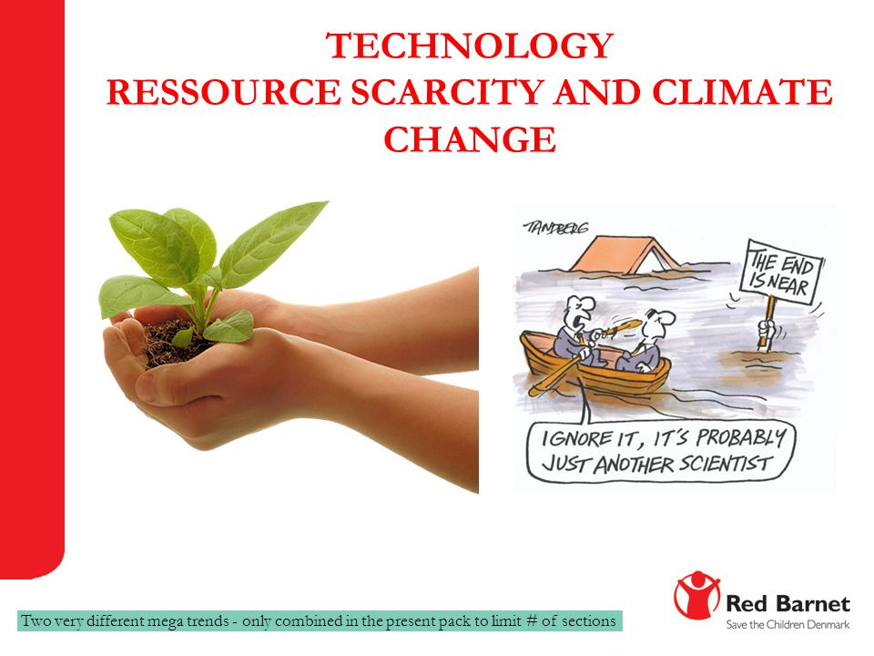 TECHNOLOGY RESSOURCE SCARCITY AND CLIMATE CHANGE Two very different mega trends - only combined in the present pack to limit # of sections