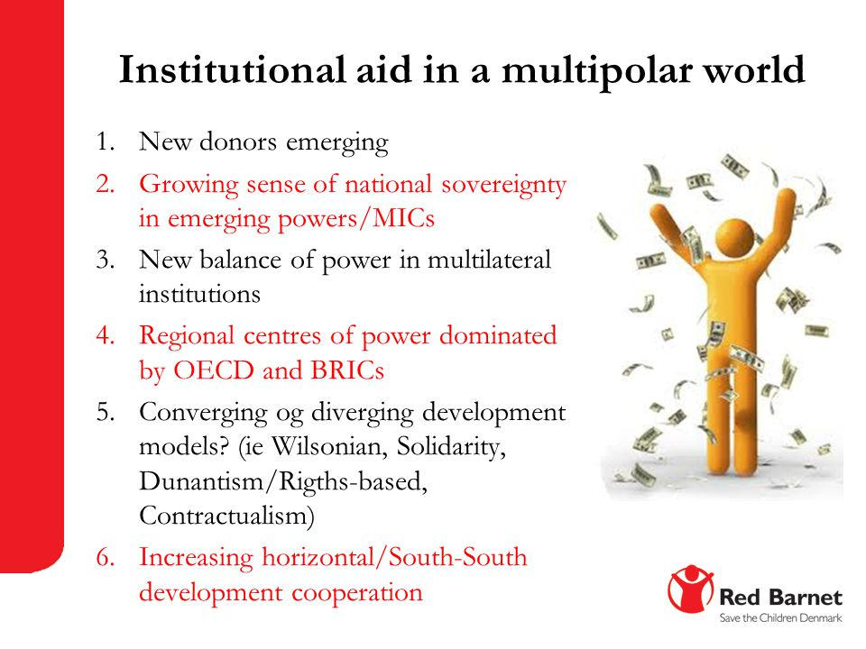 Institutional aid in a multipolar world 1.New donors emerging 2.Growing sense of national sovereignty in emerging powers/MICs 3.New balance of power i