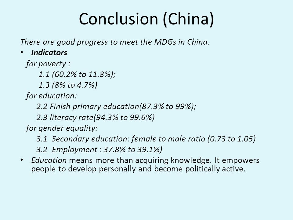 Conclusion (China) There are good progress to meet the MDGs in China.