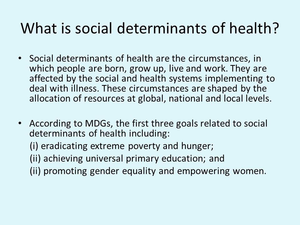 What is social determinants of health? Social determinants of health are the circumstances, in which people are born, grow up, live and work. They are