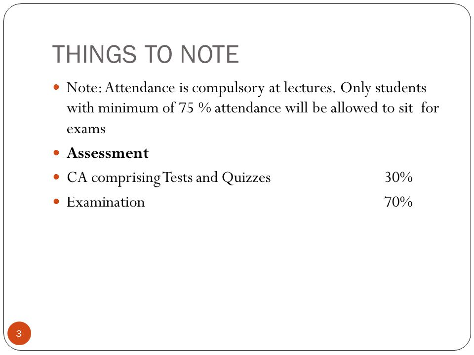 THINGS TO NOTE Note: Attendance is compulsory at lectures.
