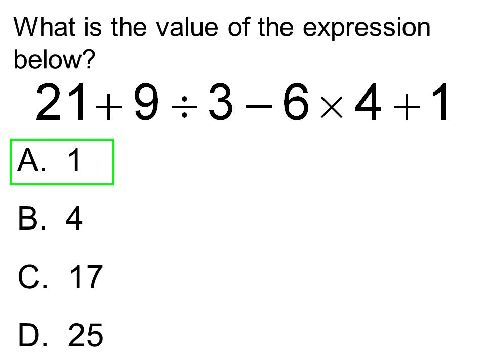 What is the value of the expression below? A. 1 B. 4 C. 17 D. 25