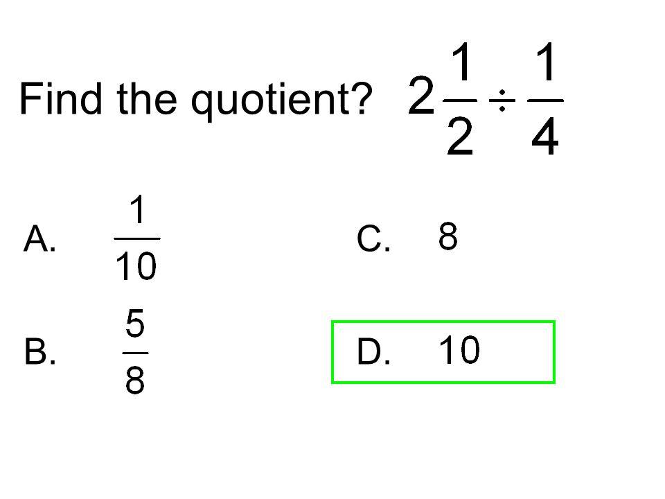 Find the quotient? A.C. B. D.