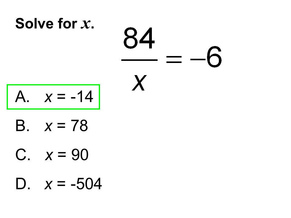 Solve for x. A. x = -14 B. x = 78 C. x = 90 D.x = -504