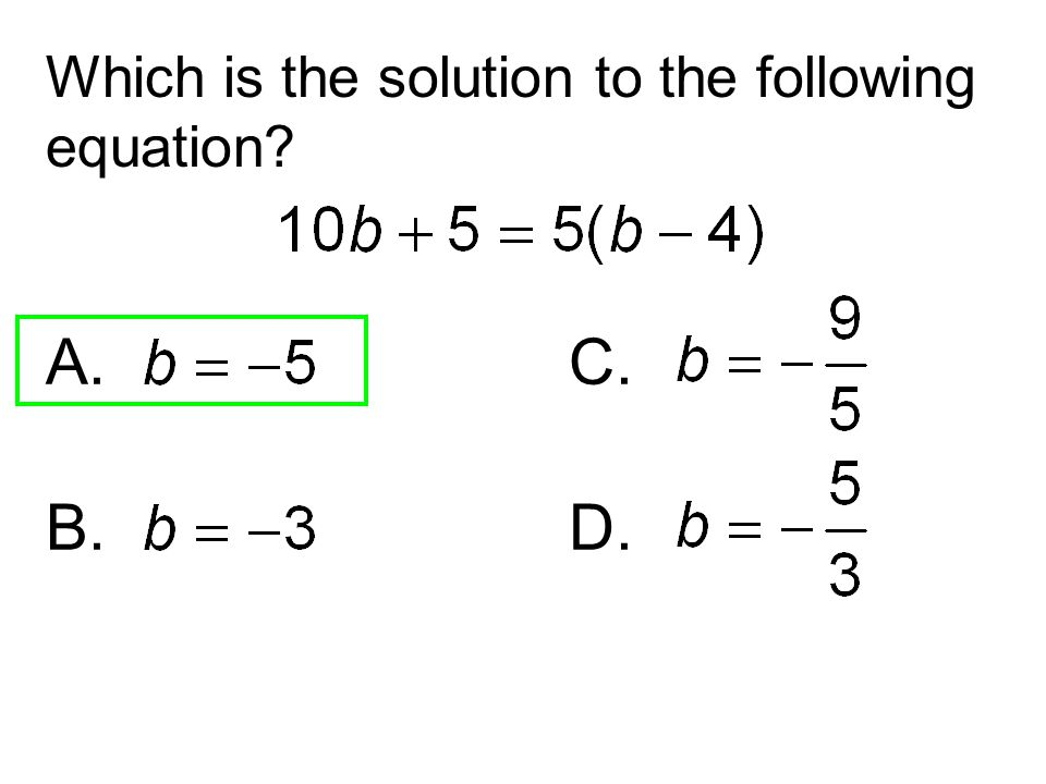 A.C. B.D. Which is the solution to the following equation?