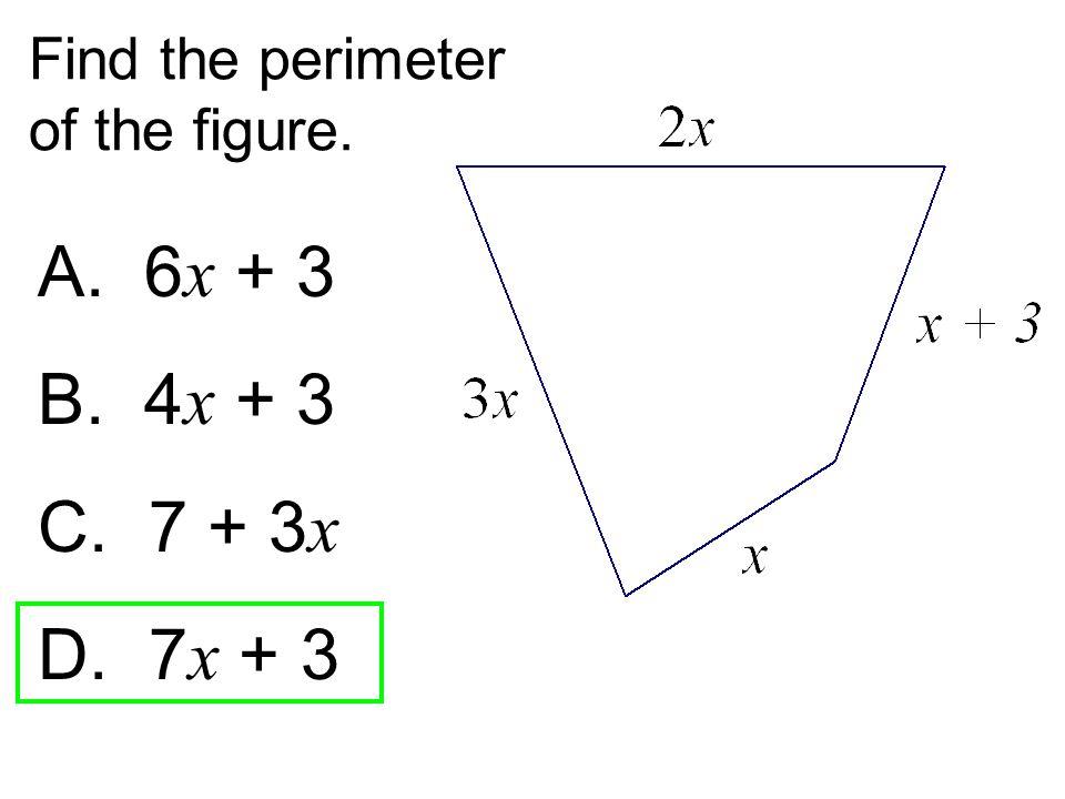 Find the perimeter of the figure. A. 6 x + 3 B. 4 x + 3 C. 7 + 3 x D. 7 x + 3