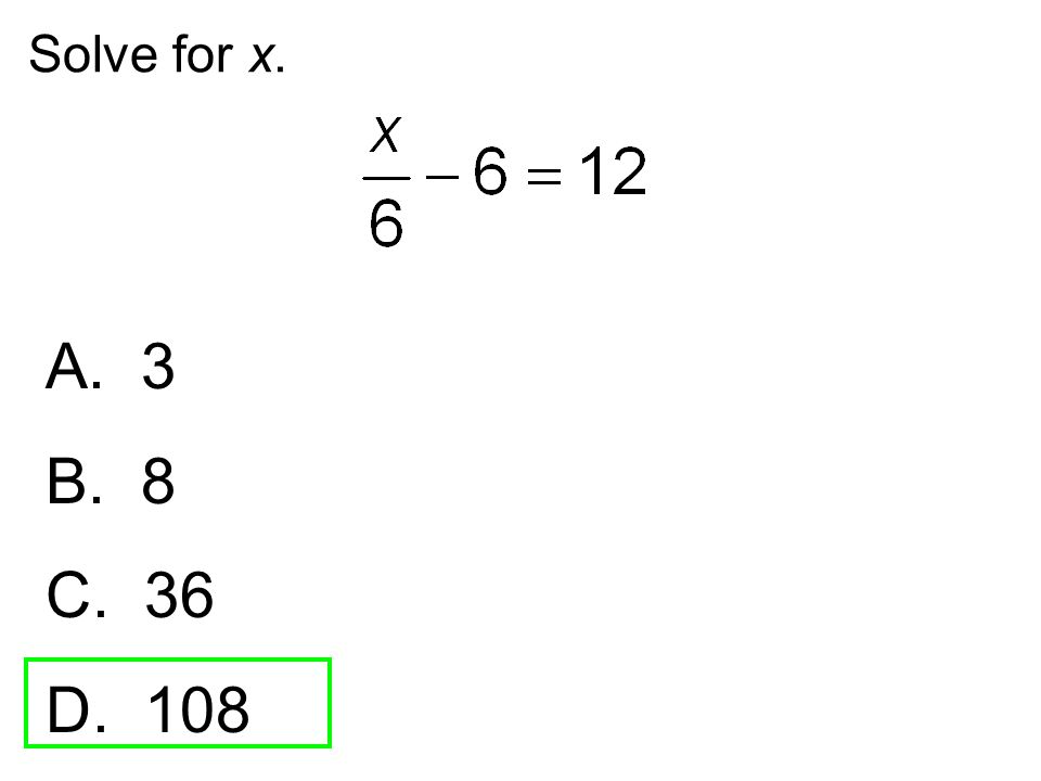 Solve for x. A. 3 B. 8 C. 36 D. 108