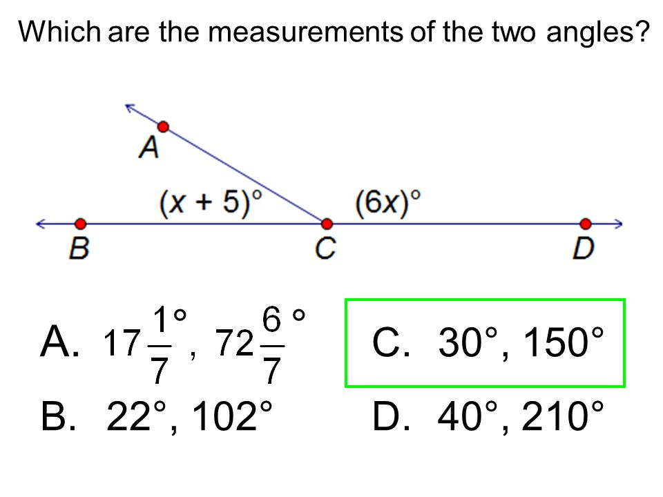 Which are the measurements of the two angles? A. C.30°, 150° B.22°, 102° D.40°, 210° °°