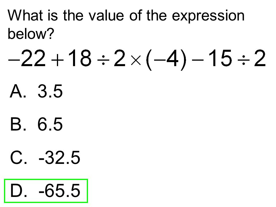 What is the value of the expression below? A. 3.5 B. 6.5 C. -32.5 D. -65.5