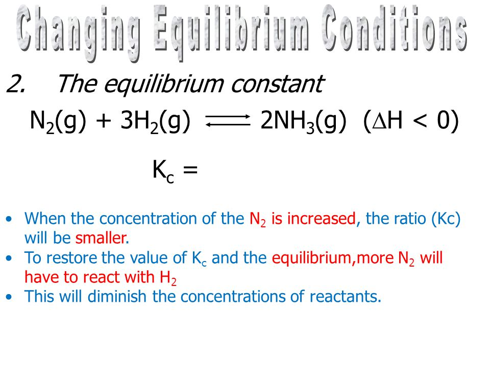 Predicting the effect Le Chatelier's Principle If the conditions of an equilibrium system are changed, a process takes place which tends to oppose or